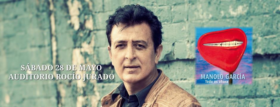 Manolo García, Todo es Ahora. Sábado 28 de Mayo de 2016. Auditorio Rocío Jurado.